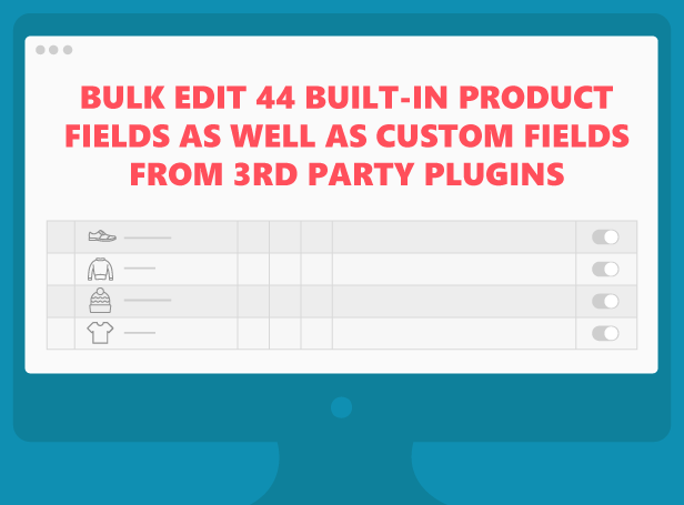 Bulk edit 44 built-in products fields as well as custom fields from 3rd party plugins